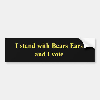 I stand with Bears Ears and I vote Bumper Sticker