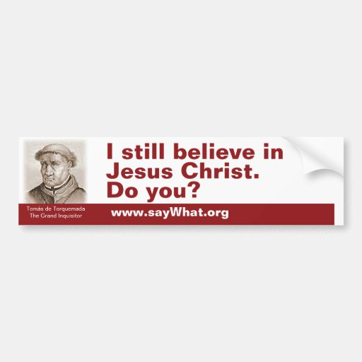 I still believe in Jesus Christ. Do you? Bumper Stickers