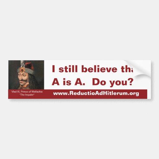 I still believe that A is A. Do you? Bumper Sticker