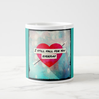I still Fall for you everyday Jumbo Coffee/Tea Mug
