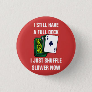 I Still Have a Full Deck I Just Shuffle Slower Now 3 Cm Round Badge