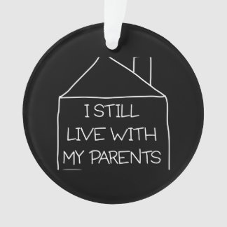 I Still Live With My Parents Ornament
