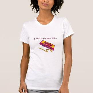 I Still Love The 80's Tshirt