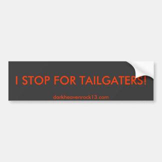 I STOP FOR TAILGATERS!, darkheavenrock13.com Bumper Sticker
