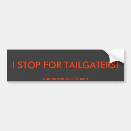 I STOP FOR TAILGATERS!, darkheavenrock13.com Bumper Stickers