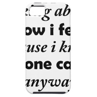 i stopped talking about how i felt because i knew iPhone 5 case