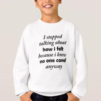 i stopped talking about how i felt because i knew sweatshirt