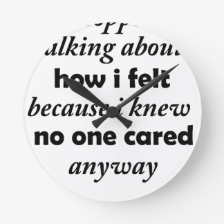 i stopped talking about how i felt because i knew wallclocks