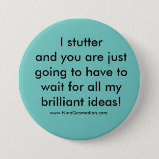 I Stutter 7.5 Cm Round Badge