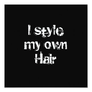 I style my own Hair. Black and White. 13 Cm X 13 Cm Square Invitation Card