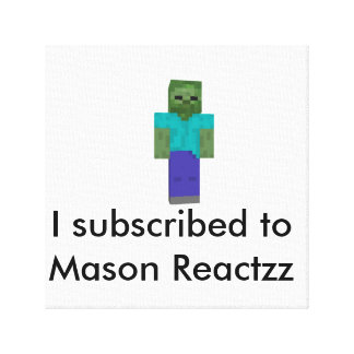 I subscribed to Mason Reactzz Poster Canvas Print