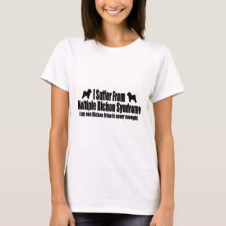 I Suffer From Multiple Bichon Syndrome T-Shirt
