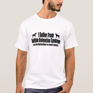 I Suffer From Multiple Dalmatian Syndrome T-Shirt