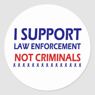 I support law enforcement not criminals classic round sticker