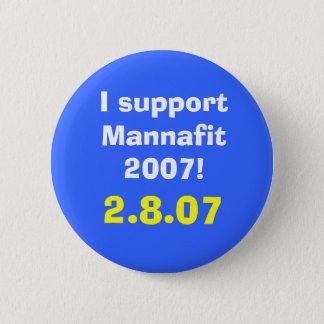 I support Mannafit 2007!, 2.8.07 6 Cm Round Badge