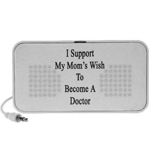 I Support My Mom's Wish To Become A Doctor Notebook Speakers