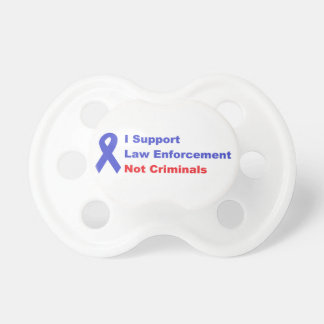 I Support Police Officers not Criminals Pro police Baby Pacifier