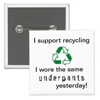 I Support REcycling - i wore the same underpants ! 15 Cm Square Badge