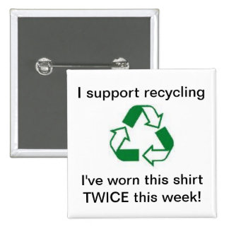 I support recycling - I've worn this shirt TWICE ! 15 Cm Square Badge