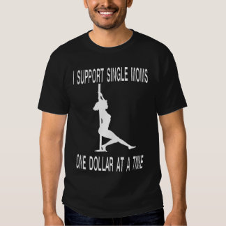 I support single moms  $1 at a time tee shirt