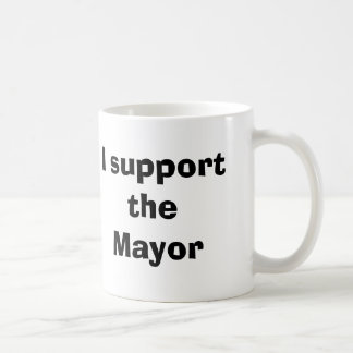 I support the Mayor Coffee Mug
