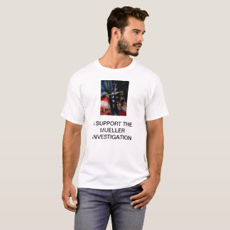 I SUPPORT THE MUELLER INVESTIGATION T-Shirt