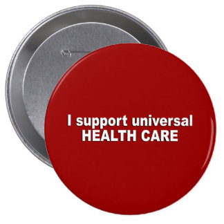I support universal health care buttons
