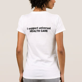 I support universal health care tshirts