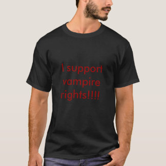 I support vampire rights!!!! T-Shirt