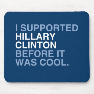 I SUPPORTED HILLARY CLINTON BEFORE IT WAS COOL MOUSE PAD