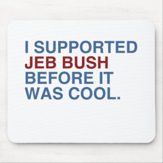 I SUPPORTED JEB BUSH BEFORE IT WAS COOL -.png Mouse Pad
