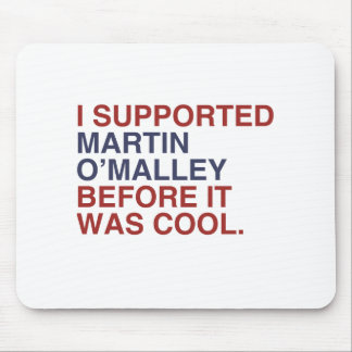 I Supported Martin O'Malley before it was cool Mouse Pad