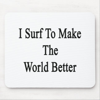 I Surf To Make The World Better Mouse Pads