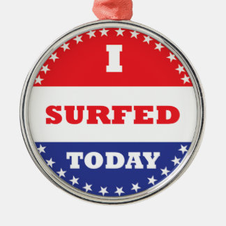 I Surfed Today Metal Ornament