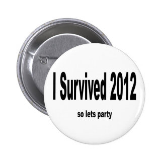 """I Survived 2012"" Buttons. 6 Cm Round Badge"