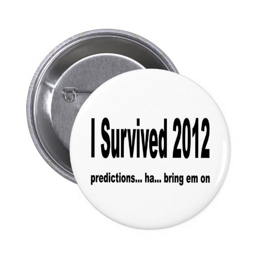 """""""I Survived 2012"""" Buttons."""