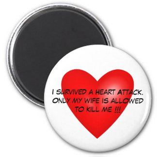 I survived a Heart Attack 6 Cm Round Magnet