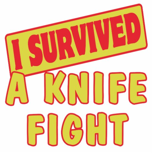 I SURVIVED A KNIFE FIGHT ACRYLIC CUT OUT