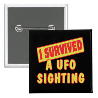I SURVIVED A UFO SIGHTING PINBACK BUTTONS