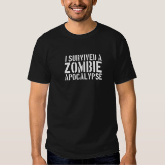 I Survived A Zombie Apocalypse T Shirts