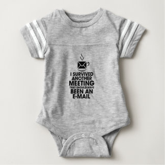 I SURVIVED ANOTHER MEETING THAT SHOULD HAVE BEEN.. BABY BODYSUIT
