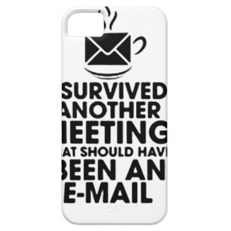 I SURVIVED ANOTHER MEETING THAT SHOULD HAVE BEEN.. iPhone 5 CASES