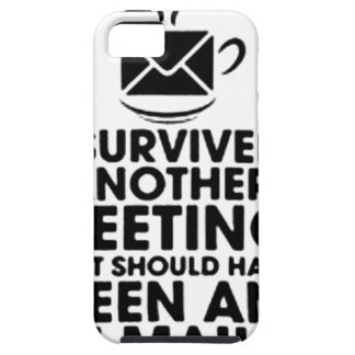 I SURVIVED ANOTHER MEETING THAT SHOULD HAVE BEEN.. iPhone 5 COVERS