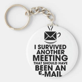 I SURVIVED ANOTHER MEETING THAT SHOULD HAVE BEEN.. KEY RING