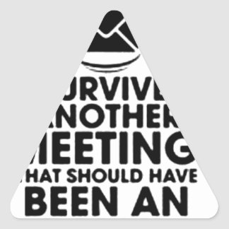 I SURVIVED ANOTHER MEETING THAT SHOULD HAVE BEEN.. TRIANGLE STICKER