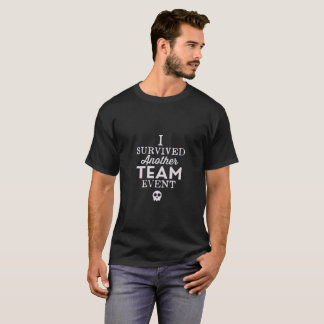 I Survived Another Team Event T-Shirt