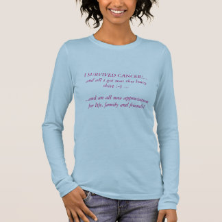 I SURVIVED CANCER!...and all i got was this lou... Long Sleeve T-Shirt