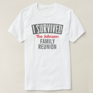 I Survived - Family Reunion - Personalise it T-Shirt