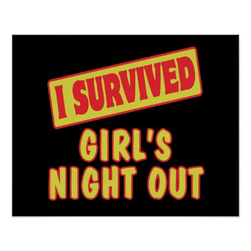 I SURVIVED GIRLS NIGHT OUT POSTERS