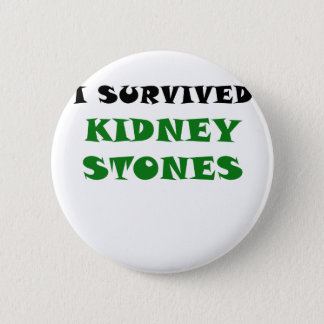 I Survived Kidney Stones 6 Cm Round Badge